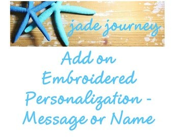 Add on Embroidered Personalization - Short Message, Name, Date