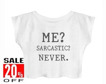 Me? sarcastic? never shirt funny top blogger tee tumblr funny shirt hipster shirt women graphic tshirt women top crop top cropped shirt