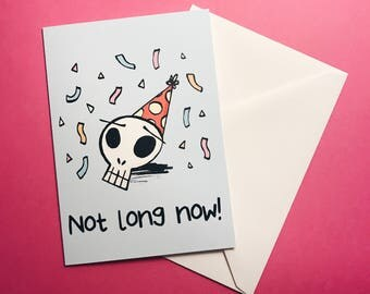 ON SALE* Not long now! Birthday card - Old/Joke/Humour/Happy Birthday/Skull/Dead