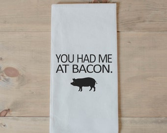 Bar Towel, You Had Me At Bacon,  present, housewarming, men's towel, kitchen decor, men's gift, flour sack dish cloth