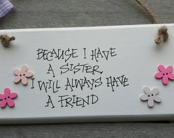 Handmade shabby chic wooden plaque Handwritten with an Inspirational / Loving Quote - Because I have a sister
