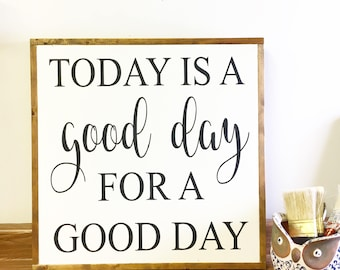 MADE TO ORDER*Today is a good day for a good day