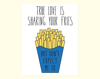 Snarky Valentine's Day Card. Humor. Anniversary. Love. Birthday. True Love Is Sharing Your Fries, But Don't Expect Me To.