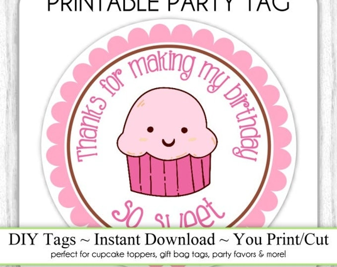 Cartoon Cupcake Birthday Topper, Instant Download, Cupcake Birthday Favors, Thanks for Making my Birthday So Sweet, DIY, Sticker or Tag