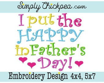 Embroidery Design - I Put the Happy in Father's Day - Saying - For 4x4 and 5x7 Hoops