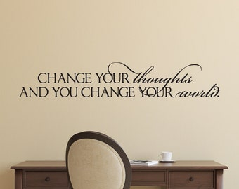Change your thoughts change your world wall decal, inspirational quote, inspirational wall decal, inspirational decor, D00062.