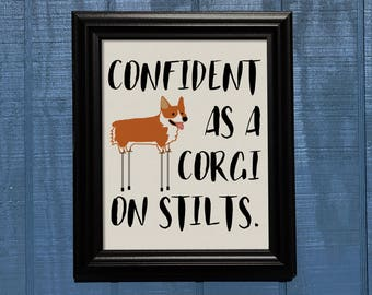Confident as a Corgi on Stilts print, corgi, dog, motivational, motivation, happiness