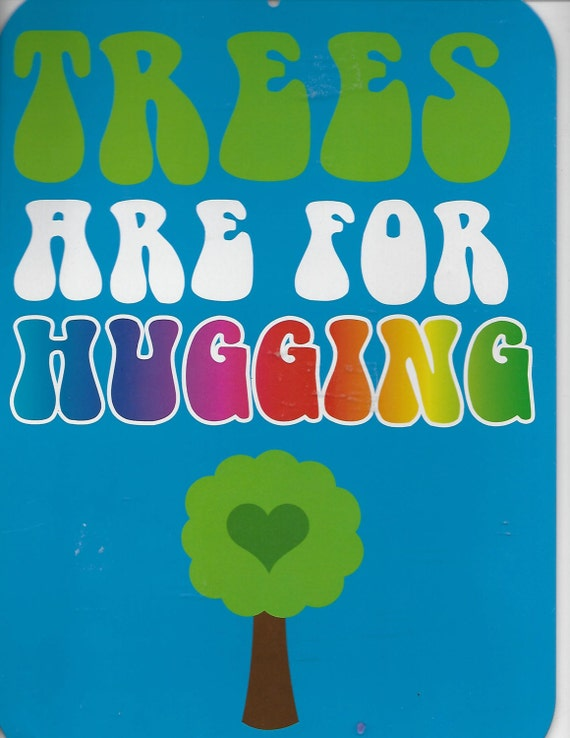 "Puppy Bows ~ craft metal tree hugger sign ""Trees are for hugging"" liberal environmentalist"