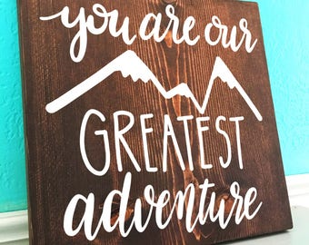 You Are Our Greatest Adventure | Nursery | Hand Lettered Wooden Sign