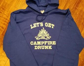 Camping Hoodie ~ Let's Get Campfire Drunk ~ Campfire Drunk ~ Adventure Shirt ~ Happy Camper ~ Outdoors ~ Lets Get Drunk ~ Drunk Shirt~Nature