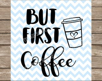 But First Coffee, But First Coffee svg, Coffee svg, Coffee, svg, svg files, coffee cup svg, coffe cup, coffee svg file, cricut file, dxf