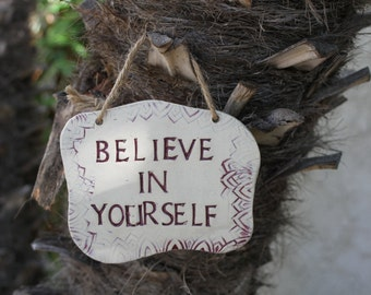 Believe in Yourself sign handmade ceramic signs wall hanging pottery plaque inspirational sign gift for grad home decor wall decor gratitude