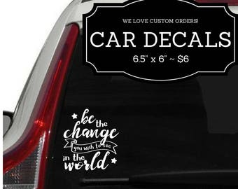 Be the Change You WIsh to See ~ White Vinyl CAR DECAL