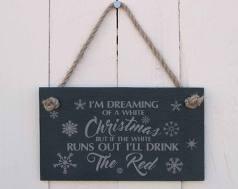 """Slate hanging sign - """"I'm Dreaming of a white Christmas but if the white runs out I'll drink the red"""" - a fun present for Christmas (SR1505)"""