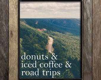 Road Trip Art, Tumblr Room Decor, Iced Coffee Quotes, Donuts, Travel Photography, Wanderlust Print, Adventure Print, Home Decor, Wall Art