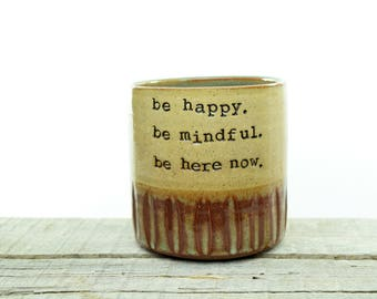 Inspiration coffee mug. be happy. be mindful. be here now. Stoneware cup. Handmade Tea/coffee cup. Simple. Goodness. In STOCK