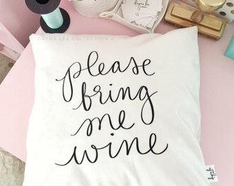"""Please bring me wine - 18"""" pillow cover"""