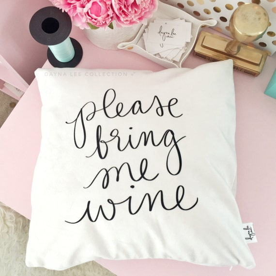 "Please bring me wine - 18"" pillow cover"