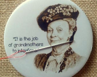 """Downton Abbey Needle Minder/Fridge Magnet, Original Pencil Portrait, Dowager Duchess, Job of Grandmothers to Interfere, Maggie Smith, 3"""""""