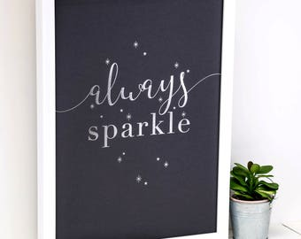 Always Sparkle Print; Silver Foil Print; Inspirational Print; Wall Art; Modern; Slate Grey; Silver; Home Decor; AP142