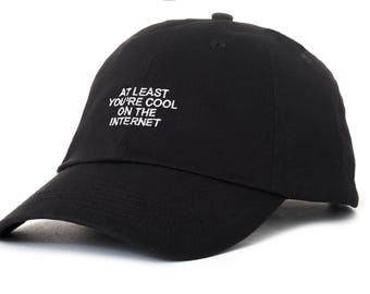Black At Least You're Cool On The Internet Dad Cap Low Profile Hat Snapchat **Free Domestic Shipping**