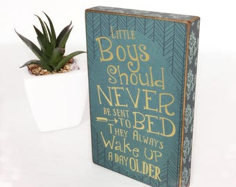 Little boys should never be sent to bed they always wake up a day older...