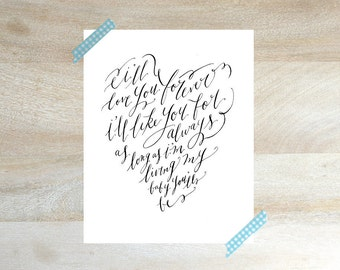 INSTANT DOWNLOAD - I'll Love You Forever Hand Lettered Calligraphy Print for Nursery - (8x10)