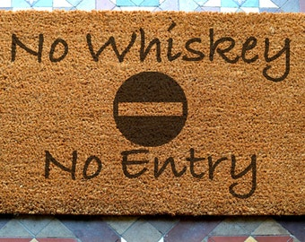 door mat  No Whiskey No Entry engraved coir door mat Size: 400 x 600 mm   UK Based
