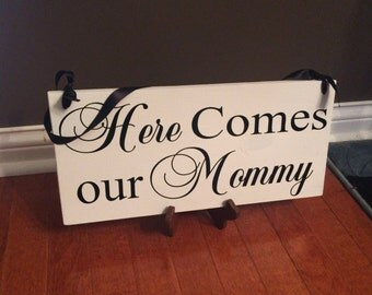 Sign, Here Comes our Mommy wedding sign, flower girl, ring bearer, wedding sign, wood sign