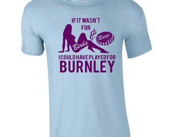 Birds & Booze BURNLEY T-shirt - Funny  Football  Gift Top