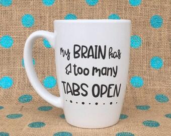 Funny Coffee Mug - My Brain Has Too Many Tabs Open Coffee Mug - TBI - ADD Gift - Computer Nerd Mug - Techie Gift - Computer Coffee Mug