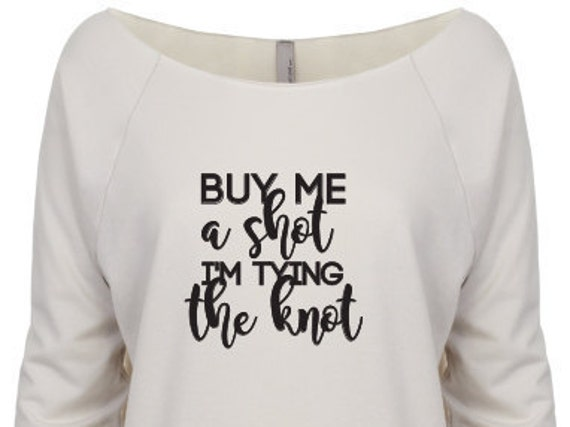 Buy me a shot i'm tying the knot. Tying the Knot. Buy me a shot. Bride V-neck Shirt. V-neck Tshirt. Bride to be Gift. Bride tshirt