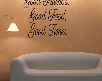 Good Friends Good Food Good Times Wall Decal Custom Made Customize Size Color Customized Wall Stickers And Custom Wall Decals