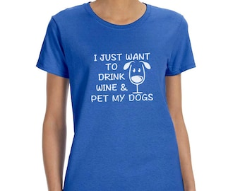 I Just Want To Drink Wine and Pet My Dogs Funny T-Shirt or Tank Gift