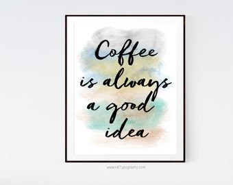 Coffee is always a good idea, Inspirational Quote, Typography Wall Art, Home Decor,Typography Print, Birthday, Graduation Gift, Christmas