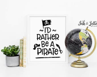 Pirate Nursery Decor - Pirate Party Decorations - Boys Room Art - Playroom Art - Pirate Decor - Rather Be A Pirate - Instant Download - 8x10