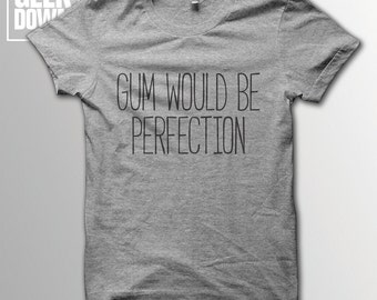 Gum Would Be Perfection *Friends* t-shirt tee // funny t-shirts / Chandler Bing