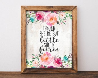 Nursery printable art Though She Be But Little She is Fierce printable quote baby girl floral Nursery wall art Nursery Art pink decor
