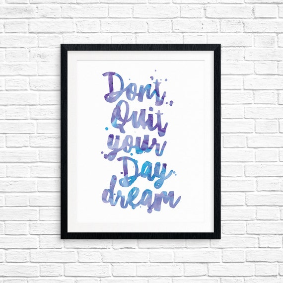 Printable Art, Don't Quit Your Day Dream, Inspirational Quote, Motivational Print, Typography Art, Digital Download Print, Quote Printables