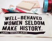She Persisted Feminist Makeup Bag, Pencil Pouch, Cosmetic Bag with Girl Power Inspirational Quote 'Well Behaved Women Seldom Make History'
