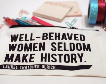 She Persisted Feminist Makeup Bag, Pencil Pouch, Cosmetic Bag Inspirational Quote 'Well Behaved Women Seldom Make History,' Bridesmaid Gift