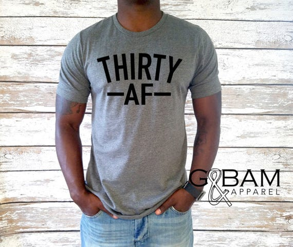 Thirty AF Mens shirt / Dirty Thirty Shirt / Birthday Shirt / 30th Birthday Mens/ 30th Birthday shirt