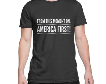 Trump Shirt Inauguration Shirt From This Moment On America First Trump Tshirt Election Shirt