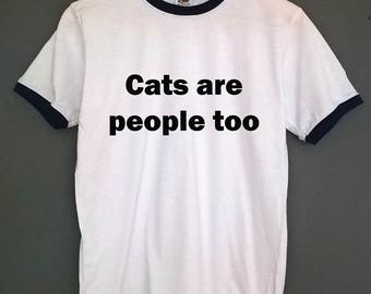 Cat T-Shirt Cats are people ringer t shirt SIZES S-XXL