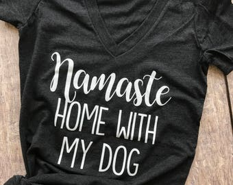 Namaste Home with my dog shirt, Namaste home with my dog vneck, Dog shirt, cat shirt, namaste home with my cat