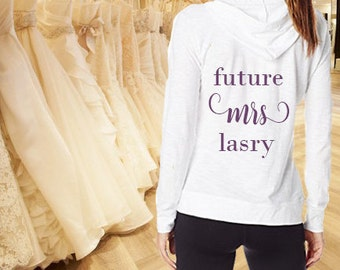 Future Mrs Hoodie - Customized with Bride's Last Name!  Bride to Be  - Personalized