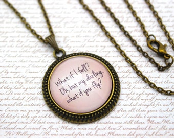 What if I fall? Oh, but my Darling... What if you Fly? Quote Necklace or Keychain, Keyring