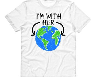 I'm With Her Tee, Save the planet, mother earth, environmental science shirt