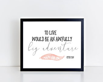 To Live Would Be An Awfully Big Adventure Peter Pan Nursery Peter Pan Quote Peter Pan Print Peter Pan Art Nursery Decor Nursery Wall Art