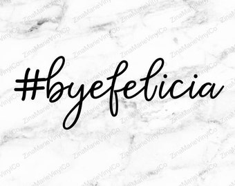 Bye Felicia Decal - Hashtag Bye Felicia Sticker